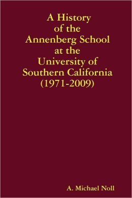 A History of the Annenberg School at the University of Southern California (1971-2009)