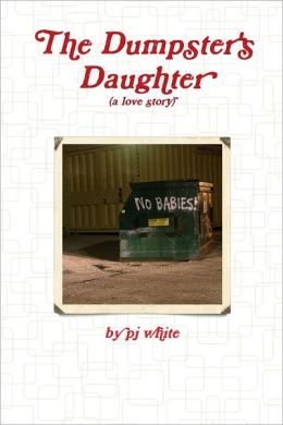 The Dumpster's Daughter: A Love Story