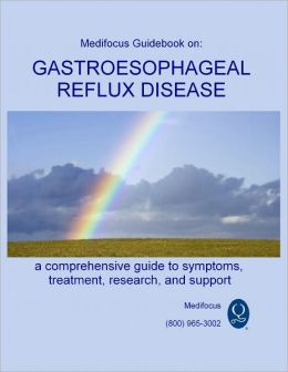 Medifocus Guidebook on: Gastroesophageal Reflux Disease