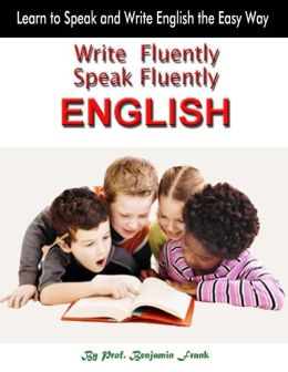 Write Fluently Speak Fluently English : Learn to Speak and Write English the Easy Way
