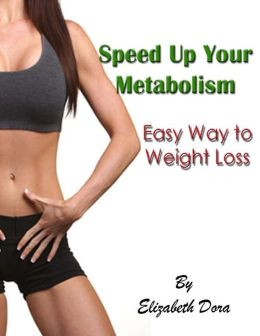 Speed Up Your Metabolism : Easy Way to Weight Loss