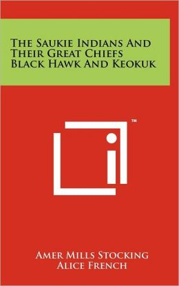 The Saukie Indians And Their Great Chiefs Black Hawk And Keokuk