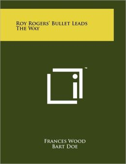 Roy Rogers' Bullet Leads The Way