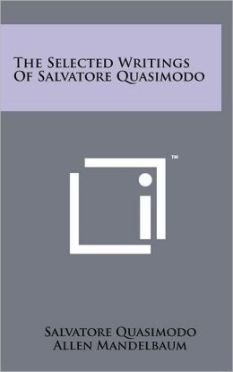 The Selected Writings Of Salvatore Quasimodo