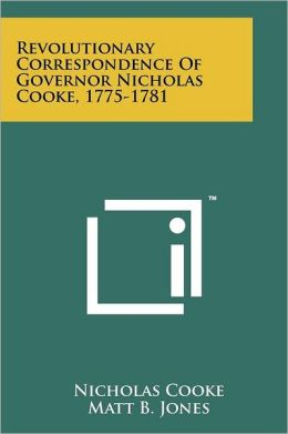 Revolutionary Correspondence Of Governor Nicholas Cooke, 1775-1781