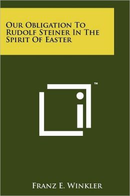 Our Obligation To Rudolf Steiner In The Spirit Of Easter