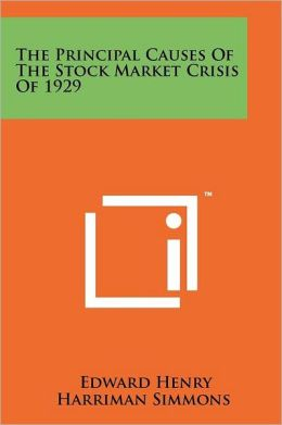 The Principal Causes Of The Stock Market Crisis Of 1929