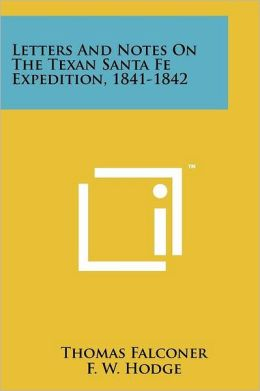 Letters And Notes On The Texan Santa Fe Expedition, 1841-1842
