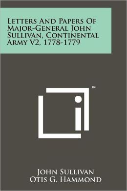 Letters And Papers Of Major-General John Sullivan, Continental Army V2, 1778-1779