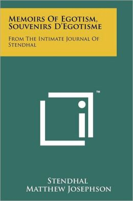 Memoirs Of Egotism, Souvenirs D'Egotisme: From The Intimate Journal Of Stendhal