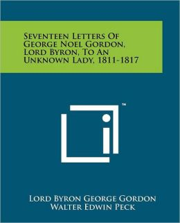 Seventeen Letters Of George Noel Gordon, Lord Byron, To An Unknown Lady, 1811-1817