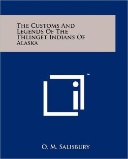 The Customs And Legends Of The Thlinget Indians Of Alaska