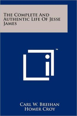 The Complete And Authentic Life Of Jesse James