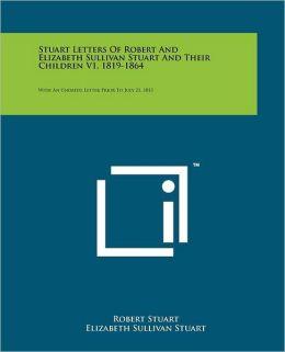 Stuart Letters Of Robert And Elizabeth Sullivan Stuart And Their Children V1, 1819-1864