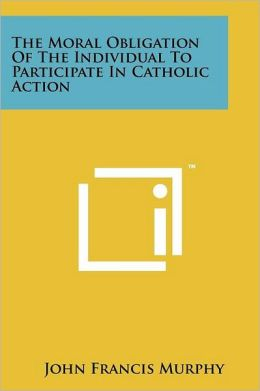 The Moral Obligation Of The Individual To Participate In Catholic Action