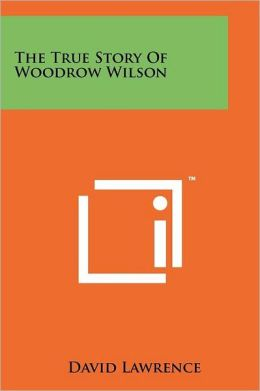The True Story Of Woodrow Wilson
