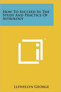 How To Succeed In The Study And Practice Of Astrology