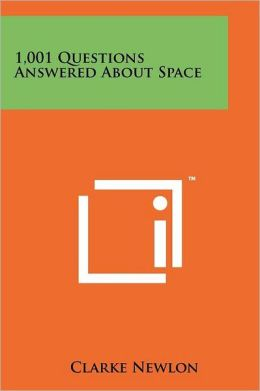 1,001 Questions Answered About Space