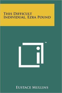 This Difficult Individual, Ezra Pound