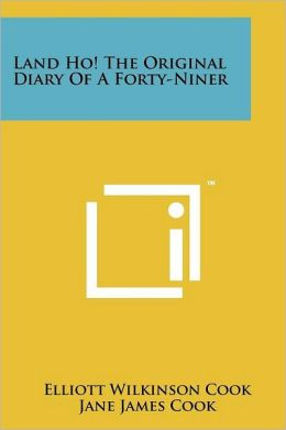 Land Ho! The Original Diary Of A Forty-Niner