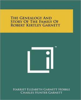 The Genealogy and Story of the Family of Robert Kirtley Garnett