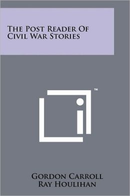 The Post Reader Of Civil War Stories