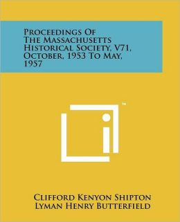 Proceedings of the Massachusetts Historical Society, V71, October, 1953 to May, 1957