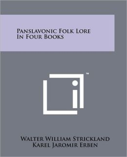 Panslavonic Folk Lore In Four Books