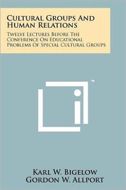 Cultural Groups and Human Relations: Twelve Lectures Before the Conference on Educational Problems of Special Cultural Groups