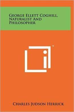 George Ellett Coghill, Naturalist And Philosopher