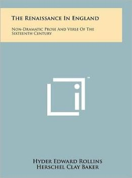 The Renaissance In England: Non-Dramatic Prose And Verse Of The Sixteenth Century