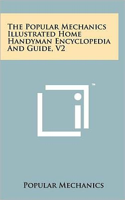 The Popular Mechanics Illustrated Home Handyman Encyclopedia And Guide, V2