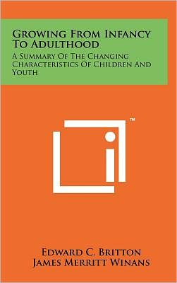 Growing from Infancy to Adulthood: A Summary of the Changing Characteristics of Children and Youth
