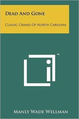 Dead And Gone: Classic Crimes Of North Carolina