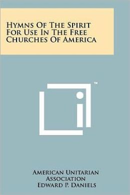 Hymns Of The Spirit For Use In The Free Churches Of America