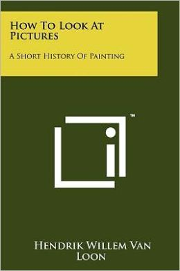 How To Look At Pictures: A Short History Of Painting