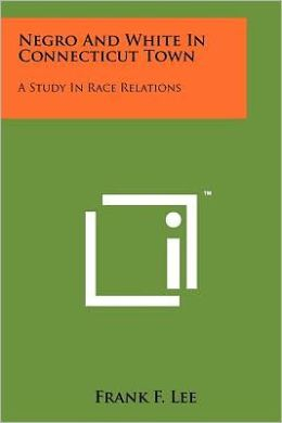 Negro And White In Connecticut Town: A Study In Race Relations