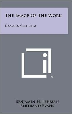 The Image Of The Work: Essays In Criticism