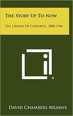 The Story Up to Now: The Library of Congress, 1800-1946