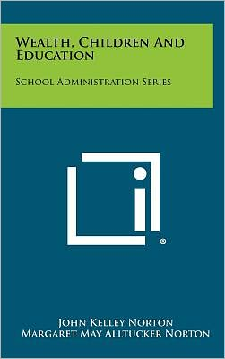 Wealth, Children And Education: School Administration Series