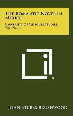 The Romantic Novel In Mexico: University Of Missouri Studies, V26, No. 4