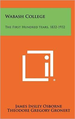 Wabash College: The First Hundred Years, 1832-1932