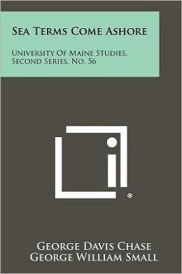 Sea Terms Come Ashore: University of Maine Studies, Second Series, No. 56