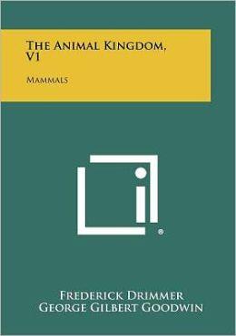 The Animal Kingdom, V1: Mammals