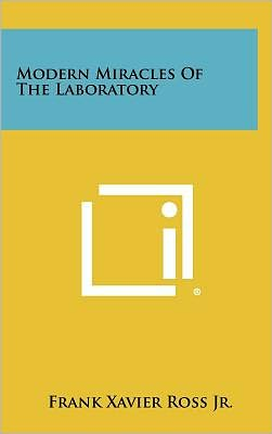 Modern Miracles of the Laboratory