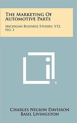 The Marketing Of Automotive Parts: Michigan Business Studies, V12, No. 1