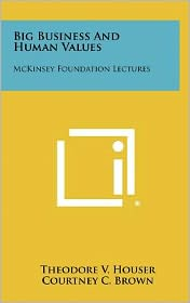 Big Business and Human Values: McKinsey Foundation Lectures
