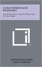 Child Rorschach Responses: Developmental Trends From Two To Ten Years
