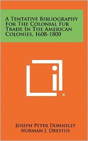 A Tentative Bibliography For The Colonial Fur Trade In The American Colonies, 1608-1800