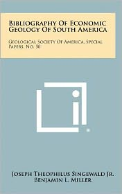 Bibliography Of Economic Geology Of South America: Geological Society Of America, Special Papers, No. 50